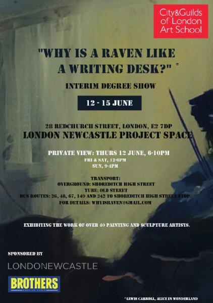 """""""Why is a raven like a writing desk?""""* City & Guilds of London Art School – Interim Show 2014"""