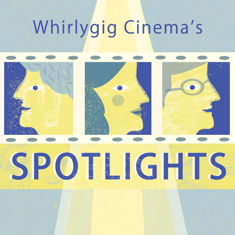 Whirlygig Cinema's Spotlights: Art & Beyond