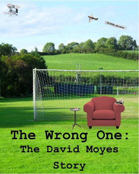 The Wrong One: The David Moyes Story