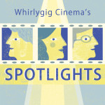 Whirlygig Cinema's Spotlights: Documentary